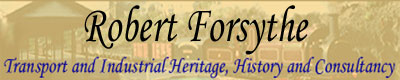 ROBERT FORSYTHE - Transport & Industrial Heritage, History & Consultancy